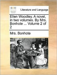 Ellen Woodley. a Novel, in Two Volumes. by Mrs. Bonhote ... Volume 2 of 2