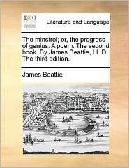The Minstrel; Or, the Progress of Genius. a Poem. the Second Book. by James Beattie, LL.D. the Third Edition.