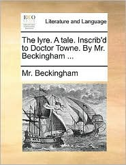 The lyre. A tale. Inscrib'd to Doctor Towne. By Mr. Beckingham ... - Mr. Beckingham