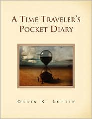 A Time Traveler's Pocket Diary - Orrin K. Loftin