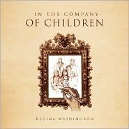 In the Company of Children - Regina Washington