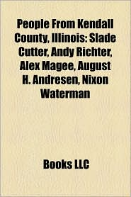 People From Kendall County, Illinois - Books Llc