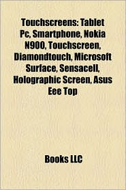 Touchscreens: Multi-touch, Surface computing, Tablet PC, Touch user interfaces, Touchscreen mobile phones, Touchscreen portable media players - Source: Wikipedia