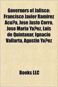Governors of Jalisco: Francisco Javier Ram rez Acu a, Jos Justo Corro, Jos Mar a Y ez, Luis de Quintanar, Ignacio Vallarta, Agust n Y ez