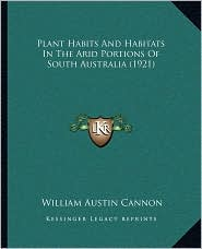 Plant Habits And Habitats In The Arid Portions Of South Australia (1921) - William Austin Cannon