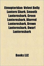 Etmopteridae: Velvet Belly Lantern Shark, Smooth Lanternshark, Green Lanternshark, Blurred Lanternshark, Brown Lanternshark, Dwarf Lanternshark - Books LLC (Editor)