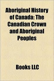 Aboriginal History Of Canada - Books Llc