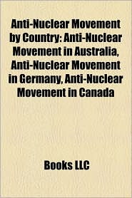 Anti-Nuclear Movement By Country - Books Llc