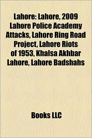 Lahore: Cinema of Pakistan, Lollywood, Lahore Zoo, History of Lahore, Model Town, Lahore, 2009 Lahore police academy attacks - Source: Wikipedia