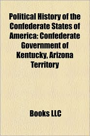 Political History Of The Confederate States Of America - Books Llc