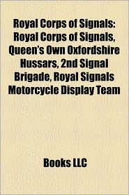 Royal Corps of Signals: Regiments of the Royal Corps of Signals, Royal Corps of Signals officers, Royal Corps of Signals soldiers - Source: Wikipedia