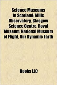 Science Museums In Scotland - Books Llc