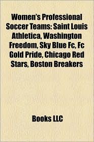 Women's Professional Soccer teams: Atlanta Beat (WPS), Boston Breakers (WPS), Chicago Red Stars, FC Gold Pride, Los Angeles Sol - Source: Wikipedia