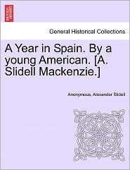 A Year in Spain. by a Young American. [A. Slidell MacKenzie.]
