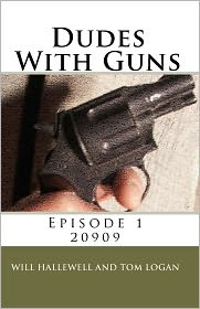 Dudes with Guns - Episode 1: 20909 - Will Hallewell, Tom Logan