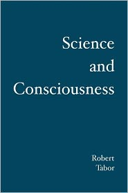 Science And Consciousness - Robert Tabor