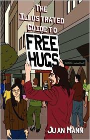 The Illustrated Guide to Free Hugs - Juan Mann, Krista Brennan (Illustrator)