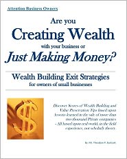 Are You Creating Wealth With Your Business Or Just Making Money? - Mr Theodore P Burbank