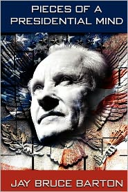 Pieces of A Presidential Mind - Jay Bruce Barton, Heather Moser (Illustrator)