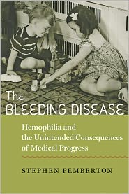 The Bleeding Disease: Hemophilia and the Unintended Consequences of Medical Progress