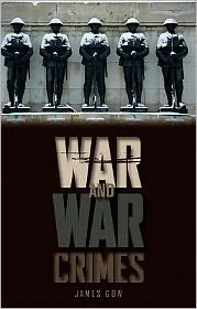 War and War Crimes: Military, Legitimacy, and Success in Armed Conflict - James Gow