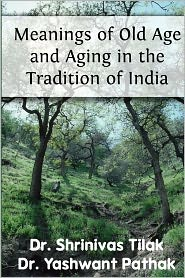 Meanings of Old Age and Aging in the Tradition of India - Shrinivas Tilak (Editor), Yashwant Pathak (Editor)