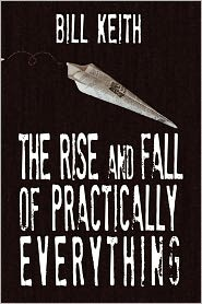 The Rise and Fall of Practically Everything - Bill Keith