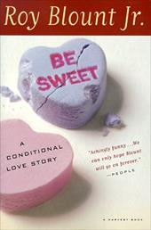 Be Sweet: A Conditional Love Story - Blount, Roy, JR. / Blount