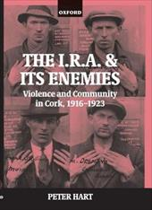 The IRA and Its Enemies: Violence and Community in Cork, 1916-1923 - Hart, Peter