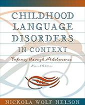Childhood Language Disorders in Context: Infancy Through Adolescence - Nelson, Nickola W.