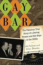 Gay Bar: The Fabulous, True Story of a Daring Woman and Her Boys in the 1950s - Fellows, Will / Branson, Helen P. / Baker, Blanche M.