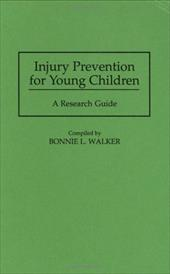 Injury Prevention for Young Children: A Research Guide - Walker, Bonnie