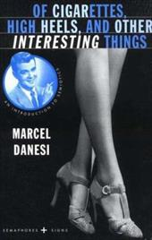 Of Cigarettes, High Heels, and Other Interesting Things - Danesi, Marcel