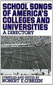 School Songs of America's Colleges and Universities: A Directory - O'Brien, Robert F.