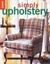 Simply Upholstery: Step-By-Step, Renewing Your Favorite Furniture - Sunset Books / Editors, Of Sunset Books