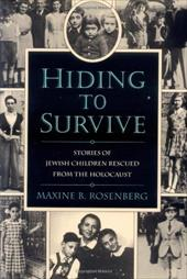 Hiding to Survive: Stories of Jewish Children Rescued from the Holocaust - Rosenberg, Maxine B.