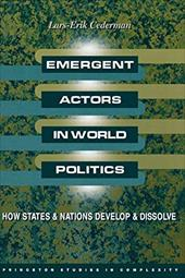 Emergent Actors in World Politics: How States and Nations Develop and Dissolve - Cederman, Lars-Erik