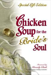Chicken Soup for the Bride's Soul: Stories of Love Laughter and Commitment to Last a Lifetime, Special Gift Edition