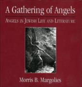 A Gathering of Angels: Angels in Jewish Life and Literature - Margolies, Morris B.