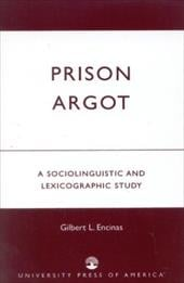 Prison Argot: A Sociolinguistic and Lexicographic Study - Encinas, Gilbert L.