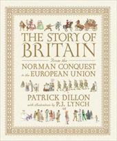 The Story of Britain: From the Norman Conquest to the European Union - Dillon, Patrick / Lynch, P. J.