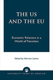 The Us and the Eu: Economic Relations in a World of Transition - Levine, Norman / Levine, Norman