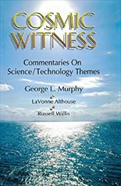 Cosmic Witness - Murphy, George L. / Willis, Russell E. / Althouse, Lavonne