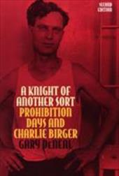 A Knight of Another Sort: Prohibition Days and Charlie Birger, Second Edition - Deneal, Gary / Ballowe, Jim