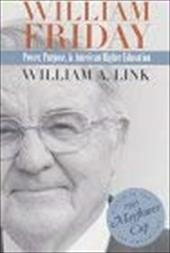 William Friday: Power, Purpose, and American Higher Education - Link, William A.