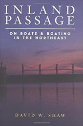 Inland Passage: On Boats and Boating in the Northeast - Shaw, David W.