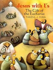 Jesus with Us: The Gift of the Eucharist - Tarzia, Antonio / Tarzia, J. Ferri / Tarzia, Anthony