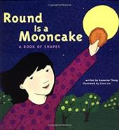 Round Is a Mooncake: A Book of Shapes - Thong, Roseanne / Chronicle Books / Lin, Grace