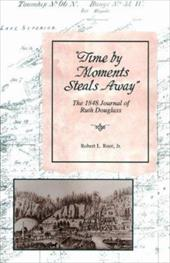 Time by Moments Steal Away: The 1848 Journal of Ruth Douglass - Root, Robert