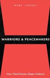 Warriors and Peacemakers: How Third Parties Shape Violence - Cooney, Mark / Finlayson, Alan